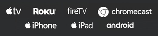 Logos for apple tv, roku, firetv, chromecast, iphone, ipad, and android