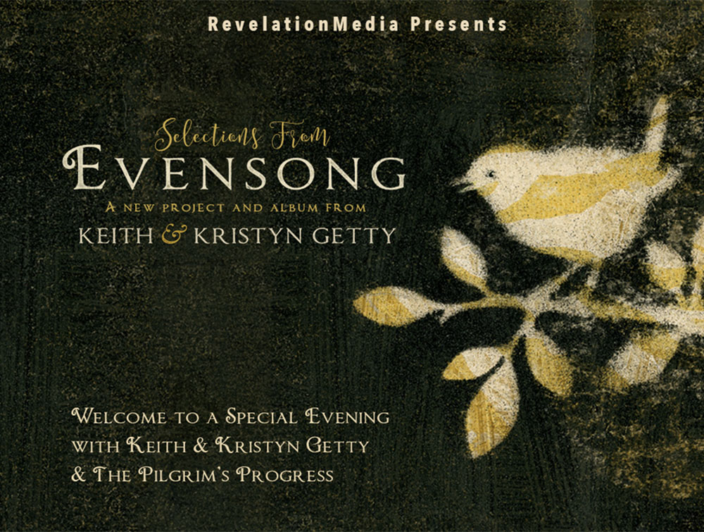 Evensong: a new project and album from Keith and Kristyn Getty. Welcome to the exclusive online event.